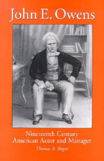 John E.Owens : Nineteenth Century American Actor and Manager - Thomas A. Bogar