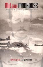 Mitsui Madhouse : Memoir of a U.S. Army Air Corps POW in World War II - Herbert Zincke