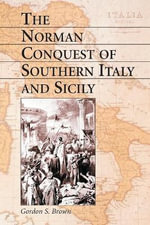 The Norman Conquest of Southern Italy and Sicily - Gordon S. Brown