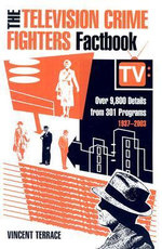 The Television Crime Fighters Factbook : Over 9, 800 Details from 334 Programs, 1937-2003 - Vincent Terrace