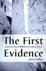 The First Evidence : A Memoir of Life in Iraq Under Saddam Hussein - Marya Makki