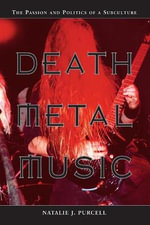 Death Metal Music : The Passion and Politics of a Subculture - Natalie J. Purcell