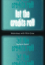 Let the Credits Roll : Interviews with Film Crew - Barbara Baker