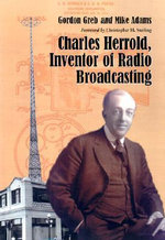 Charles Herrold, Inventor of Radio Broadcasting - Mike Adams
