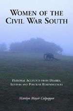 Women of the Civil War South : Personal Accounts from Diaries, Letters and Postwar Reminiscences - Marilyn Mayer Culpepper