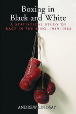 Boxing in Black and White : A Statistical Study of Race in the Ring, 1949-1983 - A. Lindsay