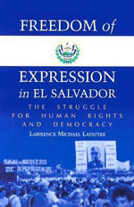 Freedom of Expression in El Salvador : The Struggle for Human Rights and Democracy - Lawrence Michael Ladutke