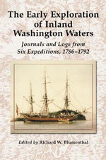 The Early Exploration of Inland Washington Waters : Journals and Logs from Six Expeditions, 1786-1792