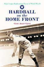 Hardball on the Home Front : Major League Replacement Players of World War II - Craig Allen Cleve