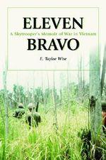 Eleven Bravo : A Skytrooper's Memoir of War in Vietnam - E.Tayloe Wise