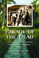 Parade of the Dead : A U.S. Army Physician's Memoir of Imprisonment by the Japanese, 1942-1945 - John R. Bumgarner