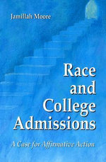 Race and College Admissions : A Case for Affirmative Action - Jamillah Moore