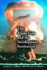 The Enola Gay and the Smithsonian Institution - Charles T. O'Reilly