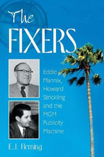 The Fixers : Eddie Mannix, Howard Strickling and the MGM Publicity Machine - E.J. Fleming