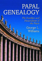 Papal Genealogy : The Families and Descendants of the Popes - George L. Williams