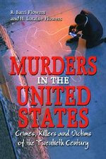 Murders in the United States : Crimes, Killers and Victims of the Twentieth Century - Ronald B. Flowers