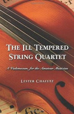 The Ill Tempered String Quartet : A Vademecum for the Amateur Musician - Lester Chafetz