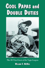 Cool Papas and Double Duties : The All-time Greats of the Negro Leagues - William F. McNeil