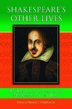 Shakespeare's Other Lives : An Anthology of Fictional Depictions of the Bard