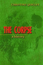 The Corpse : A History - Christine Quigley