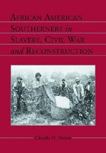 African American Southerners in Slavery, Civil War and Reconstruction - Claude H. Nolen