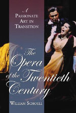 The Opera of the Twentieth Century : A Passionate Art in Transition - William Schoell