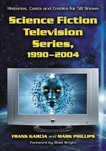 Science Fiction Television Series, 1990-2004 : Histories, Casts and Credits for 58 Shows - Frank Garcia