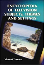 Encyclopedia of Television Subjects, Themes and Settings : The Whole Picture - Vincent Terrace