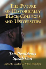 The Future of Historically Black Colleges and Universities : Ten Presidents Speak Out