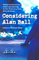 Considering Alan Ball : Essays on Sexuality, Death and America in the Television and Film Writings