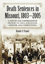 The Death Penalty in Missouri : A History - Harriet C. Frazier