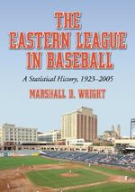 The Eastern League in Baseball : A Statistical History, 1923-2005 - Marshall D. Wright
