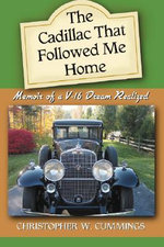 The Cadillac That Followed Me Home : Memoir of a V-16 Dream Realized - Christopher W. Cummings