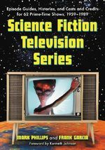 Science Fiction Television Series : Episode Guides, Histories, and Casts and Credits for 62 Prime-time Shows, 1959-1989 - Frank Garcia