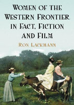 Women of the Western Frontier in Fact, Fiction and Film - Ron Lackmann