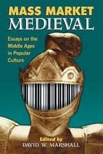 Mass Market Medieval : Essays on the Middle Ages in Popular Culture