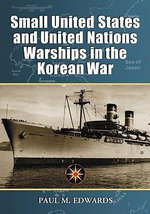 Small United States and United Nations Warships in the Korean War - Paul M. Edwards