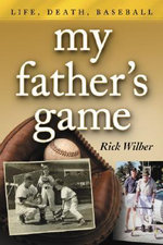 My Father's Game : Life, Death, Baseball - Rick Wilber