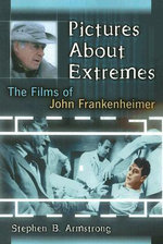 Pictures About Extremes : The Films of John Frankenheimer - Stephen B. Armstrong