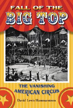 Fall of the Big Top : The Vanishing American Circus - David Lewis Hammarstrom
