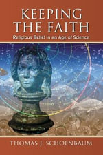 Keeping the Faith : Religious Belief in an Age of Science - Thomas J. Schoenbaum