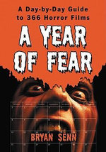 A Year of Fear : A Day-by-day Guide to 366 Horror Films - Bryan Senn