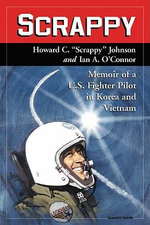 Scrappy : Memoir of a U.S. Fighter Pilot in Korea and Vietnam - Howard C. Johnson
