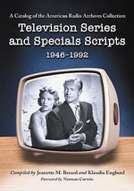 Television Series and Specials Scripts, 19461992: A Catalog of the American Radio Archives Collection :  A Catalog of the American Radio Archives Collection