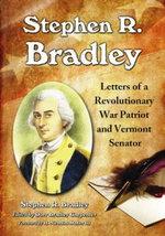 Stephen R. Bradley : Letters of a Revolutionary War Patriot and Vermont Senator - Stephen R. Bradley