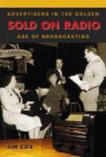 Sold on Radio : Advertisers in the Golden Age of Broadcasting - Jim Cox