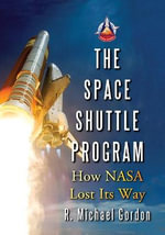 The Space Shuttle Program : How NASA Lost Its Way - R. Michael Gordon