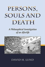Persons, Souls and Death : A Philosophical Investigation of an Afterlife - David H. Lund