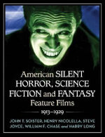 American Silent Horror, Science Fiction and Fantasy Feature Films, 1913-1929 - John T. Soister