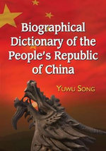 Biographical Dictionary of the People's Republic of China : A Biographical Dictionary and Filmography - Yuwu Song